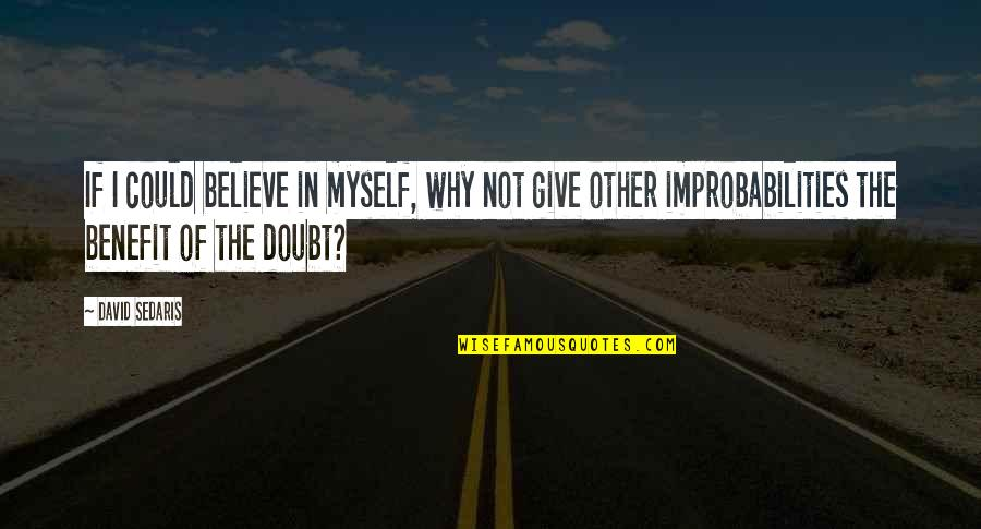 If In Doubt Quotes By David Sedaris: If I could believe in myself, why not