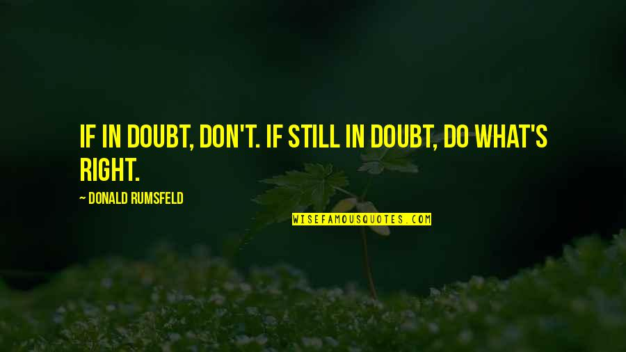 If In Doubt Quotes By Donald Rumsfeld: If in doubt, don't. If still in doubt,