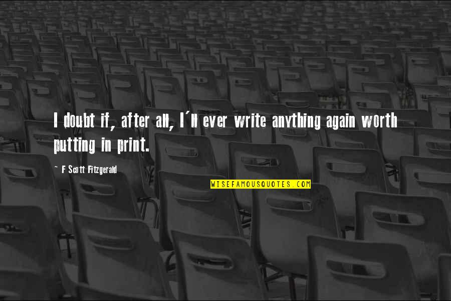 If In Doubt Quotes By F Scott Fitzgerald: I doubt if, after all, I'll ever write