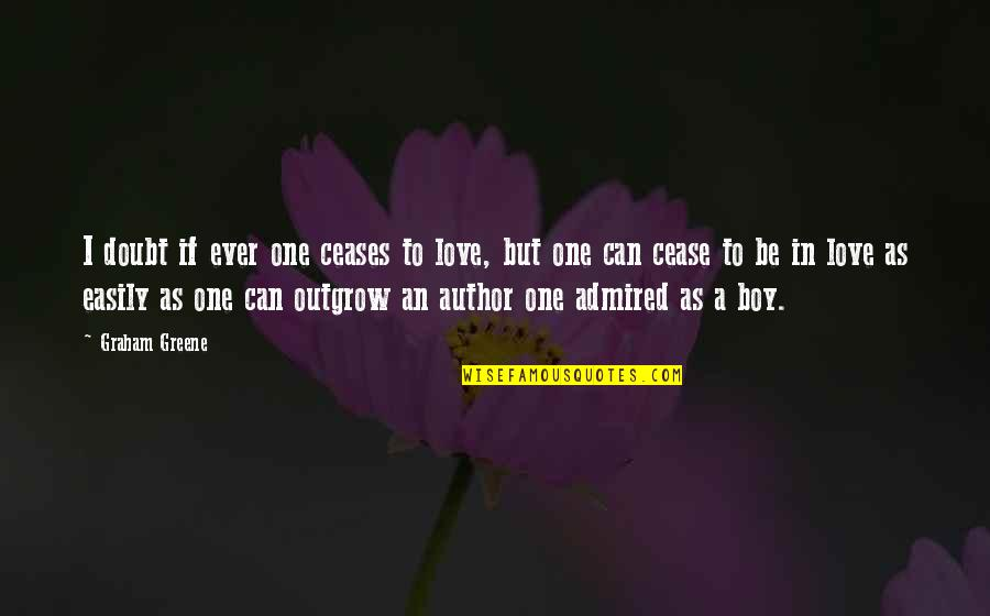 If In Doubt Quotes By Graham Greene: I doubt if ever one ceases to love,