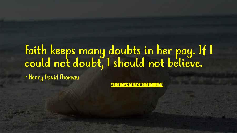 If In Doubt Quotes By Henry David Thoreau: Faith keeps many doubts in her pay. If