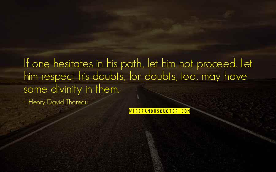 If In Doubt Quotes By Henry David Thoreau: If one hesitates in his path, let him