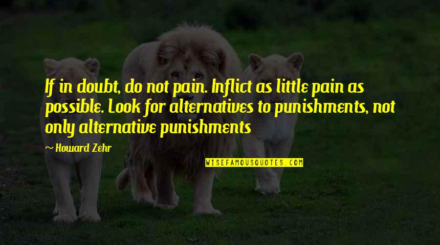 If In Doubt Quotes By Howard Zehr: If in doubt, do not pain. Inflict as