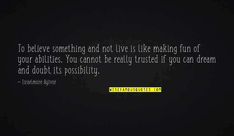 If In Doubt Quotes By Israelmore Ayivor: To believe something and not live is like
