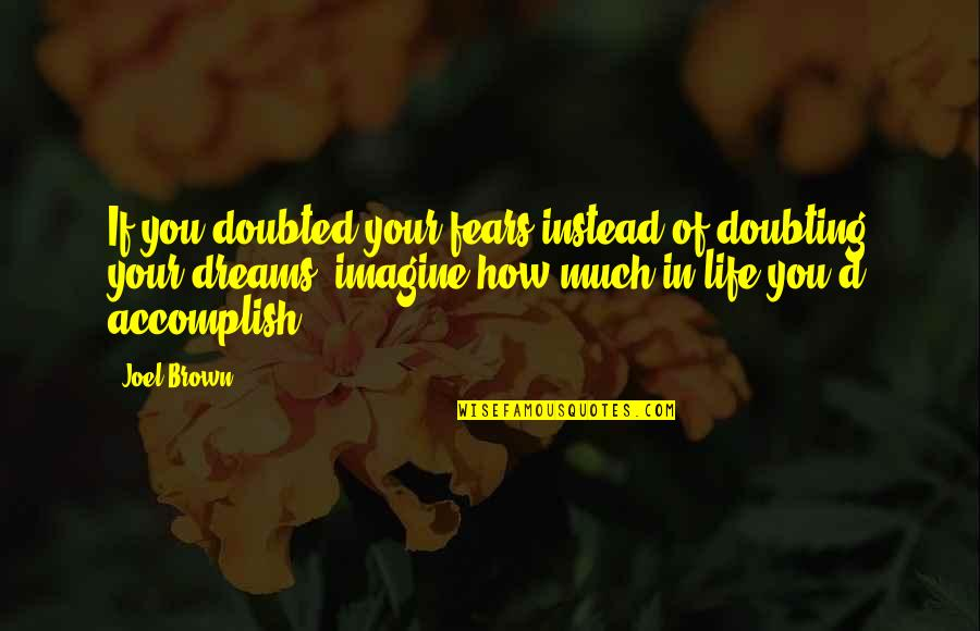 If In Doubt Quotes By Joel Brown: If you doubted your fears instead of doubting