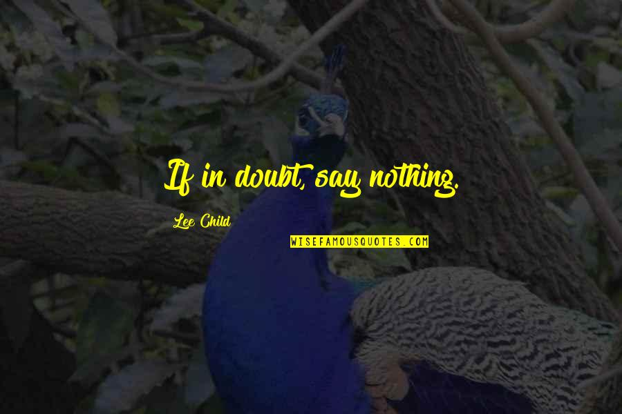 If In Doubt Quotes By Lee Child: If in doubt, say nothing.