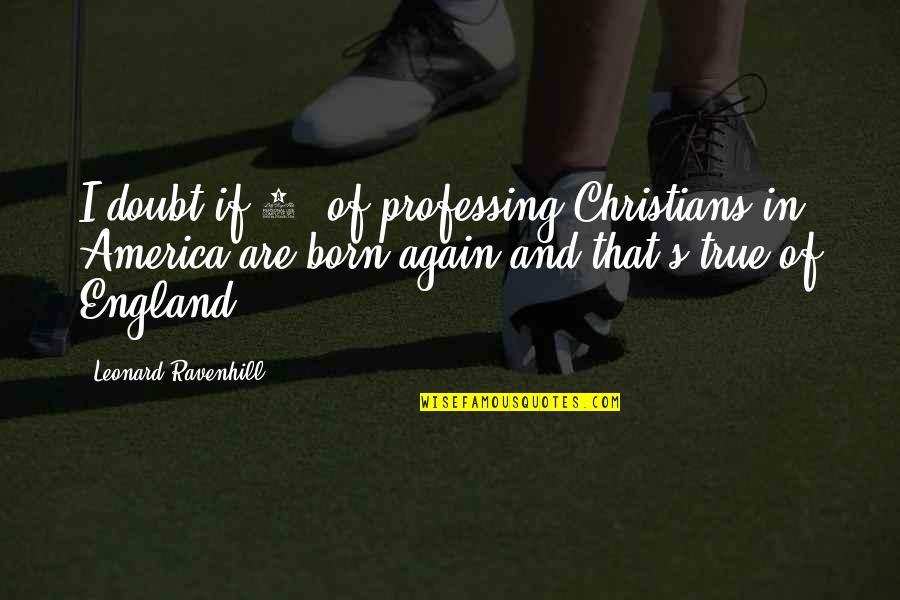If In Doubt Quotes By Leonard Ravenhill: I doubt if 5% of professing Christians in
