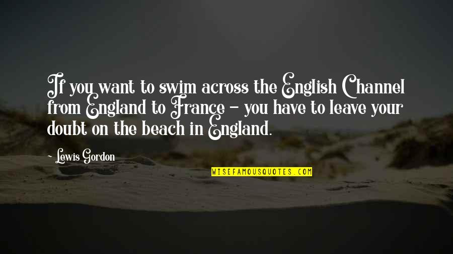 If In Doubt Quotes By Lewis Gordon: If you want to swim across the English