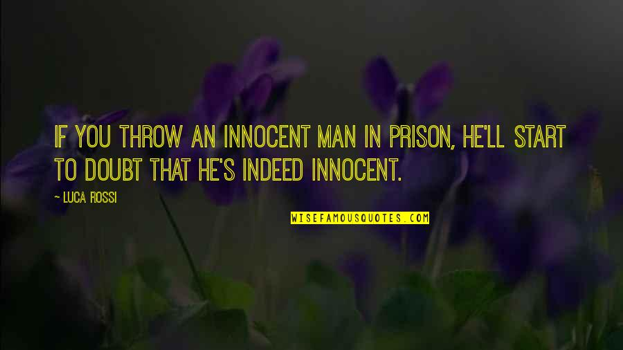 If In Doubt Quotes By Luca Rossi: If you throw an innocent man in prison,