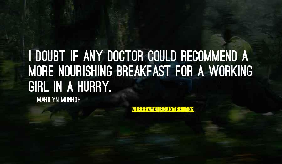 If In Doubt Quotes By Marilyn Monroe: I doubt if any doctor could recommend a