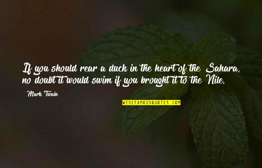 If In Doubt Quotes By Mark Twain: If you should rear a duck in the