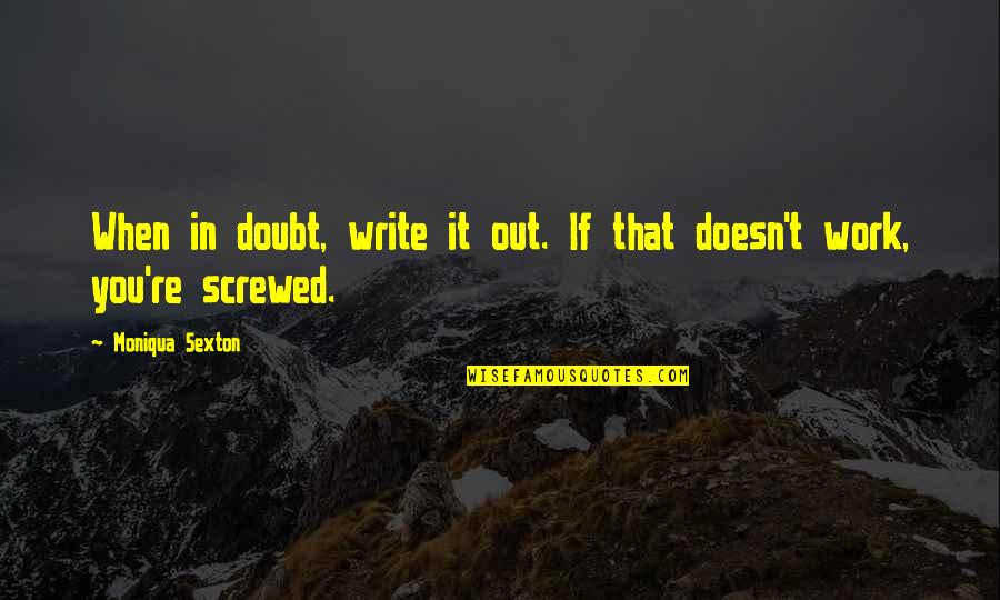 If In Doubt Quotes By Moniqua Sexton: When in doubt, write it out. If that