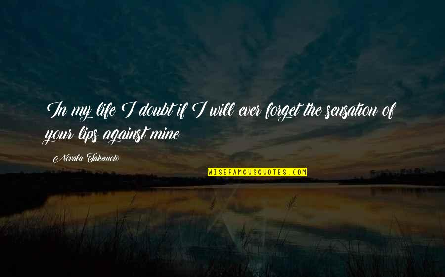 If In Doubt Quotes By Novala Takemoto: In my life I doubt if I will