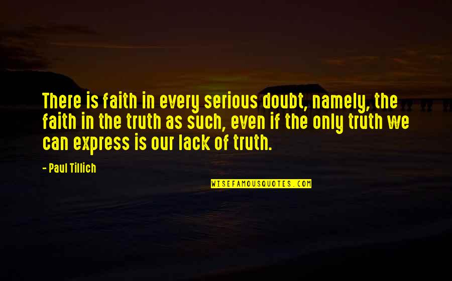 If In Doubt Quotes By Paul Tillich: There is faith in every serious doubt, namely,