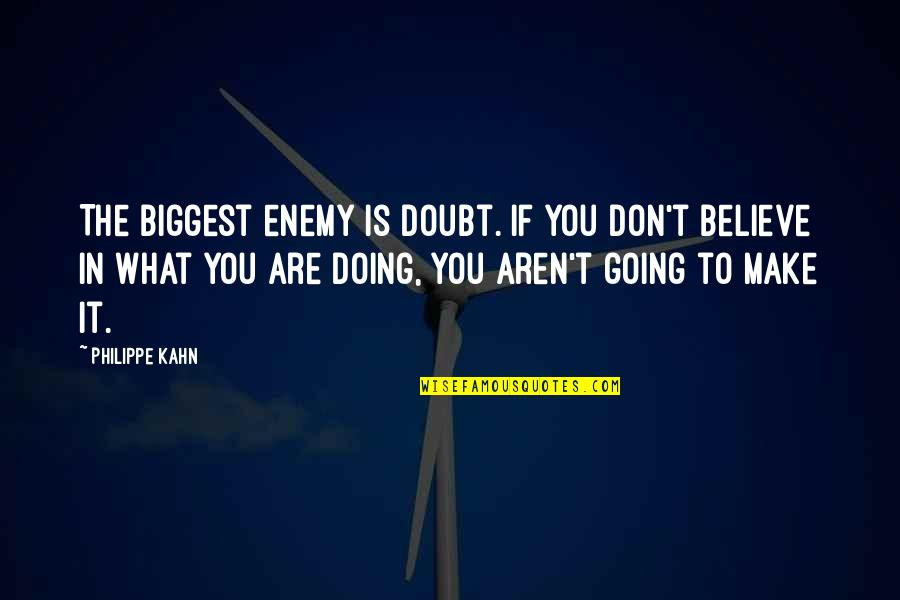 If In Doubt Quotes By Philippe Kahn: The biggest enemy is doubt. If you don't