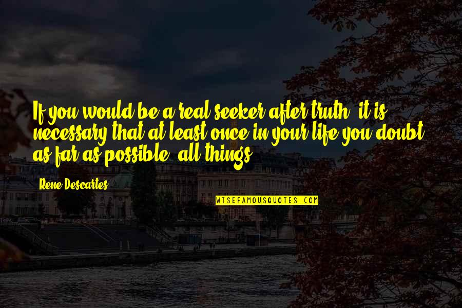 If In Doubt Quotes By Rene Descartes: If you would be a real seeker after