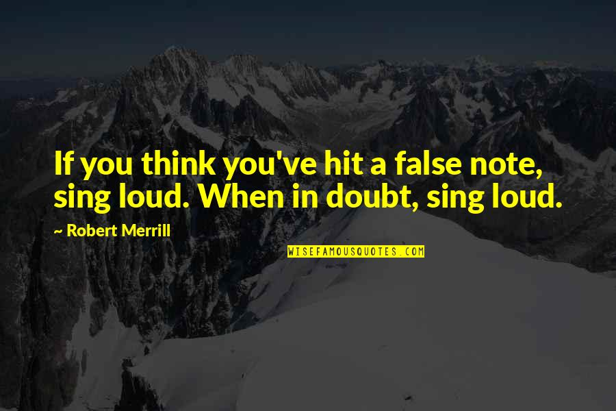 If In Doubt Quotes By Robert Merrill: If you think you've hit a false note,