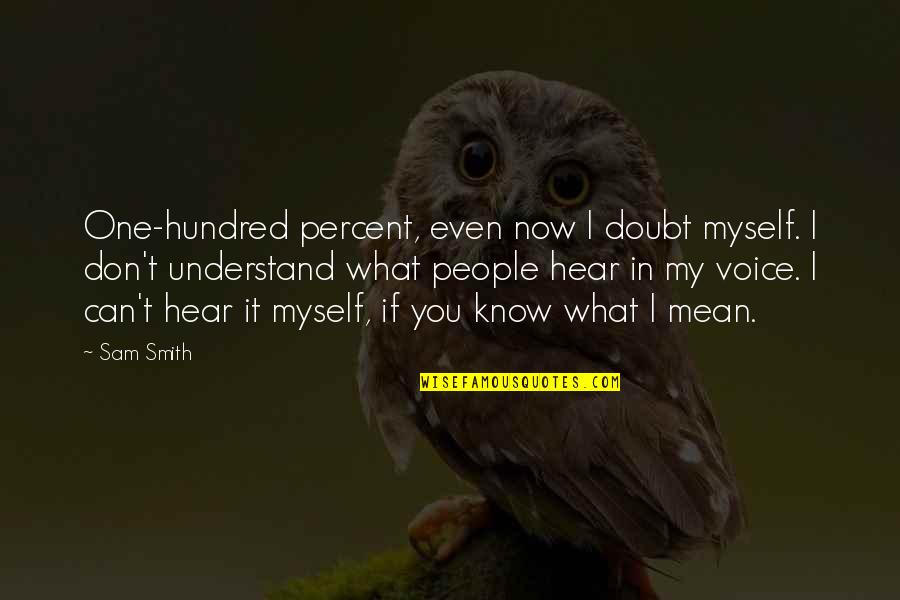 If In Doubt Quotes By Sam Smith: One-hundred percent, even now I doubt myself. I