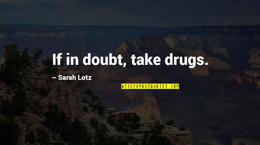 If In Doubt Quotes By Sarah Lotz: If in doubt, take drugs.