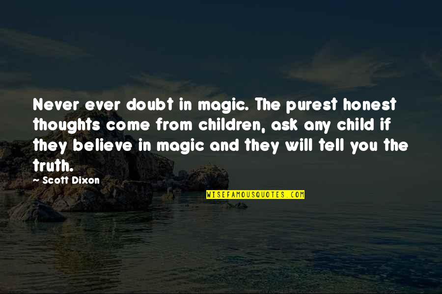 If In Doubt Quotes By Scott Dixon: Never ever doubt in magic. The purest honest
