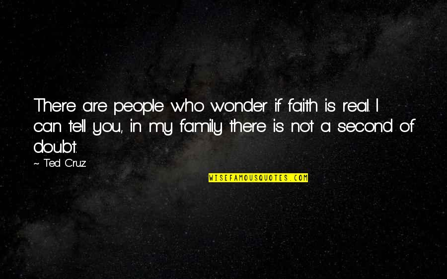 If In Doubt Quotes By Ted Cruz: There are people who wonder if faith is