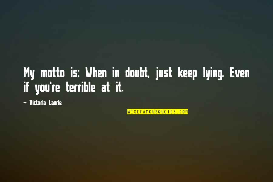 If In Doubt Quotes By Victoria Laurie: My motto is: When in doubt, just keep