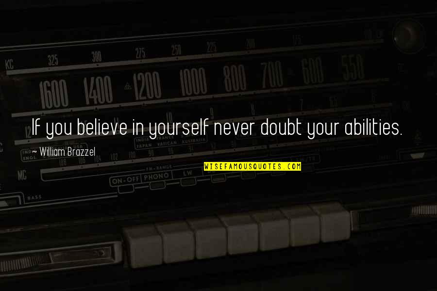 If In Doubt Quotes By William Brazzel: If you believe in yourself never doubt your