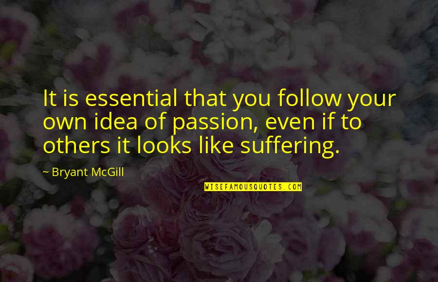 If It Looks Like Quotes By Bryant McGill: It is essential that you follow your own