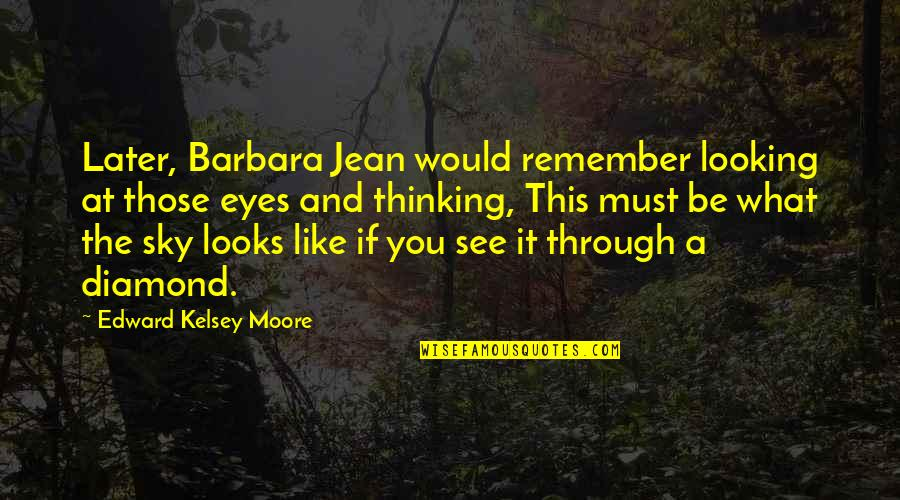 If It Looks Like Quotes By Edward Kelsey Moore: Later, Barbara Jean would remember looking at those