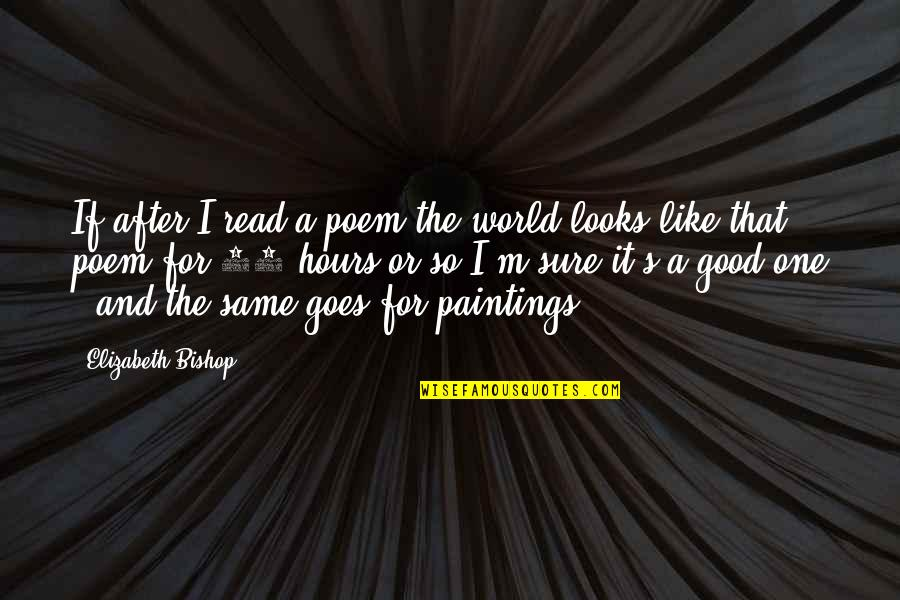 If It Looks Like Quotes By Elizabeth Bishop: If after I read a poem the world