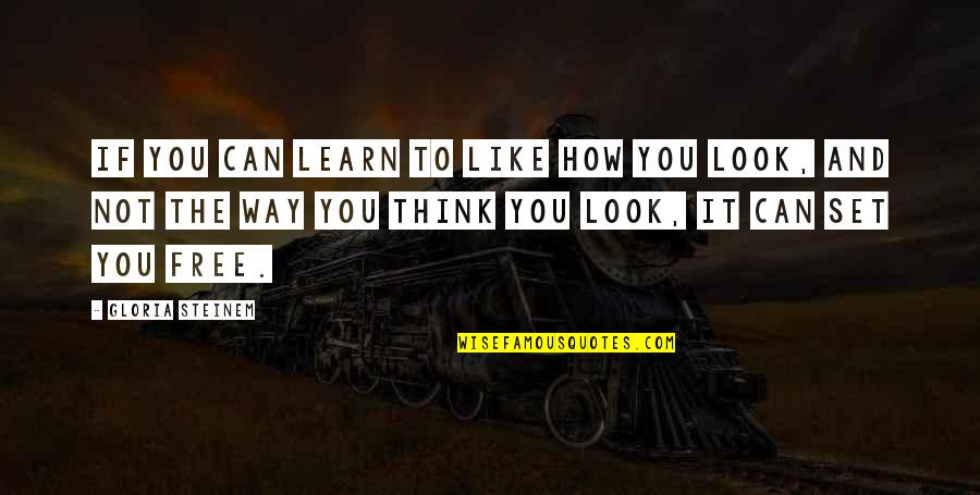 If It Looks Like Quotes By Gloria Steinem: If you can learn to like how you