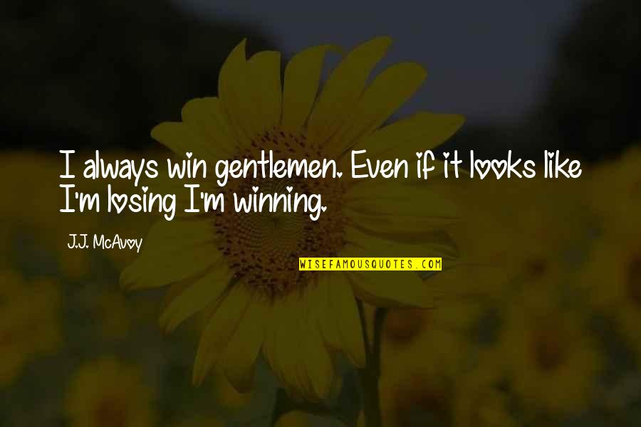 If It Looks Like Quotes By J.J. McAvoy: I always win gentlemen. Even if it looks