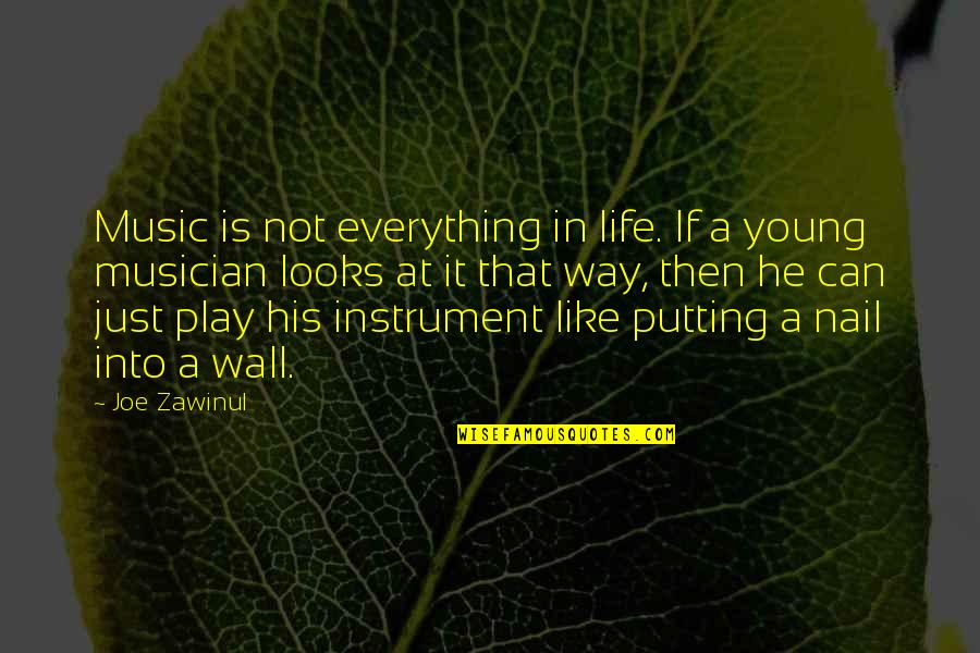 If It Looks Like Quotes By Joe Zawinul: Music is not everything in life. If a