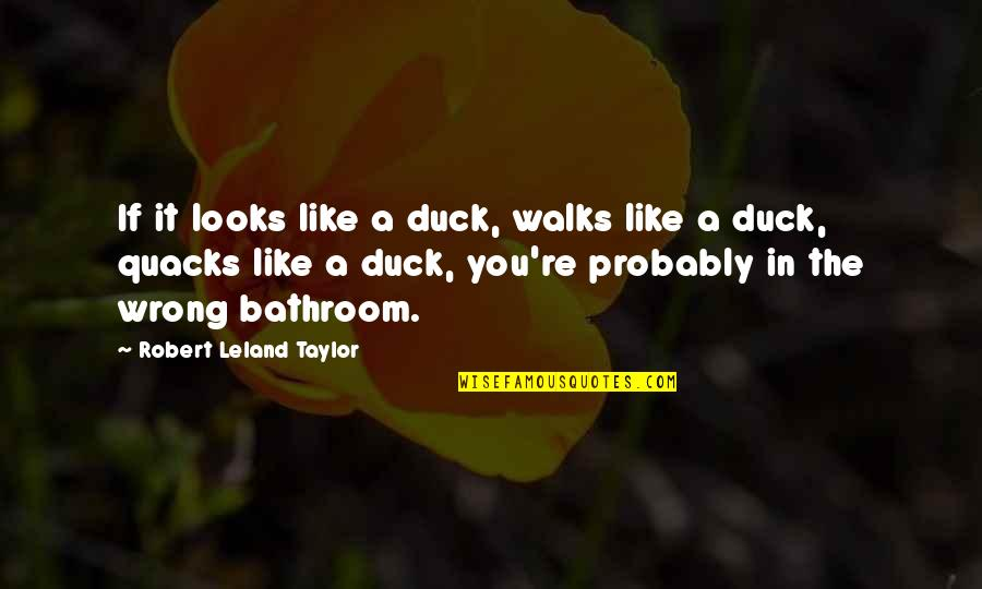 If It Looks Like Quotes By Robert Leland Taylor: If it looks like a duck, walks like