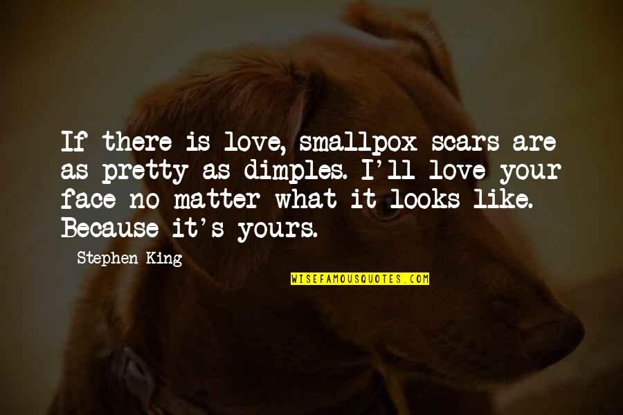 If It Looks Like Quotes By Stephen King: If there is love, smallpox scars are as