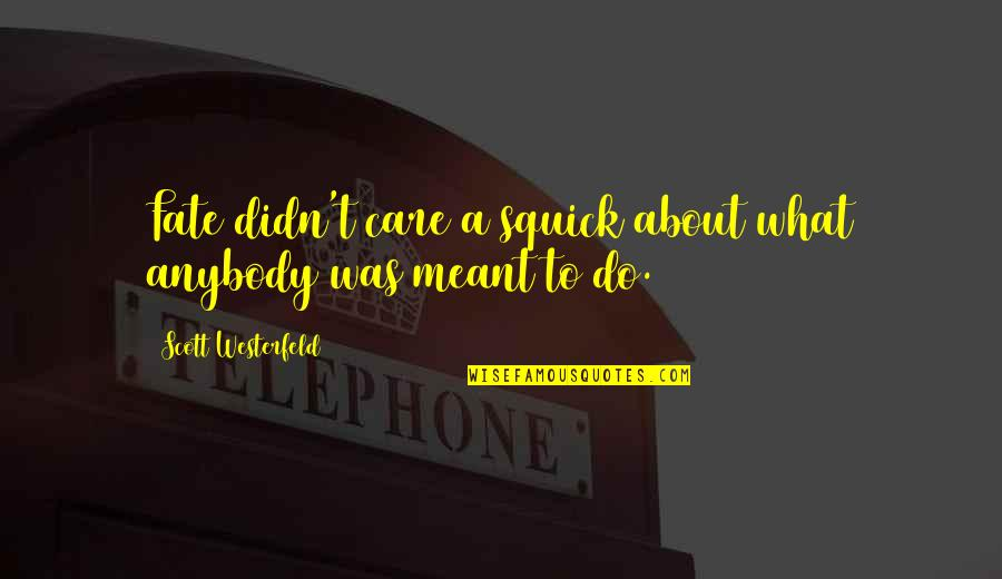 If It Really Meant To Be Quotes By Scott Westerfeld: Fate didn't care a squick about what anybody