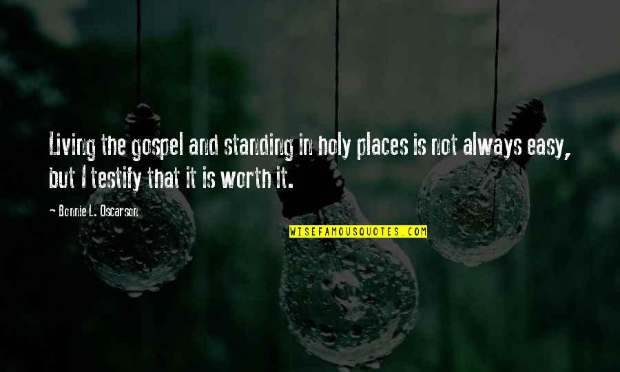 If It's Easy It's Not Worth Quotes By Bonnie L. Oscarson: Living the gospel and standing in holy places