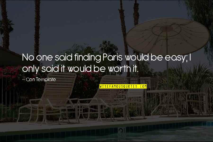 If It's Easy It's Not Worth Quotes By Con Template: No one said finding Paris would be easy;