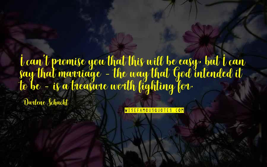 If It's Easy It's Not Worth Quotes By Darlene Schacht: I can't promise you that this will be