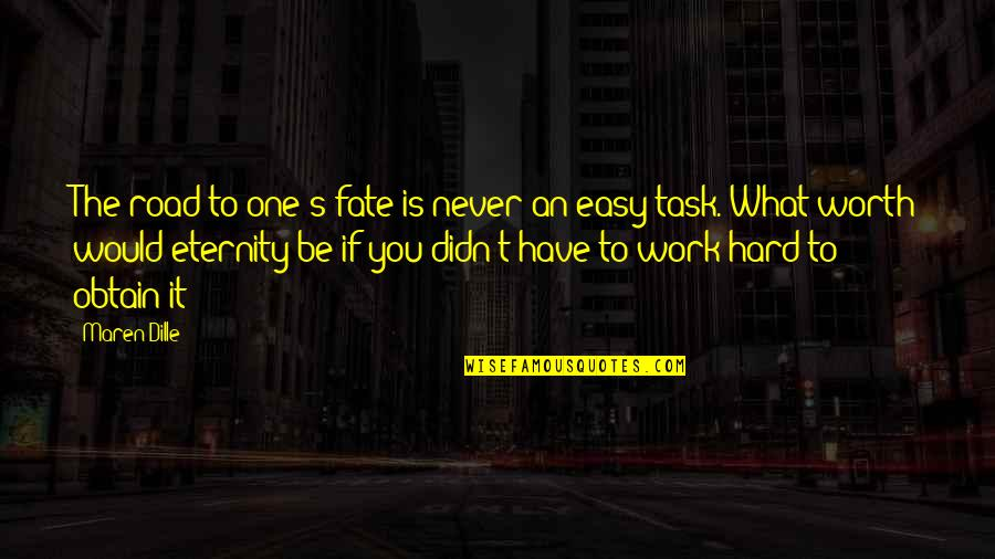 If It's Easy It's Not Worth Quotes By Maren Dille: The road to one's fate is never an