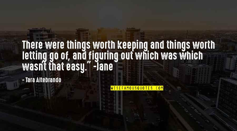 If It's Easy It's Not Worth Quotes By Tara Altebrando: There were things worth keeping and things worth