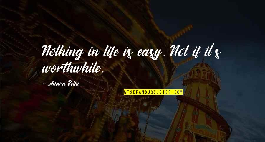 If It's Not Easy Quotes By Anara Bella: Nothing in life is easy. Not if it's