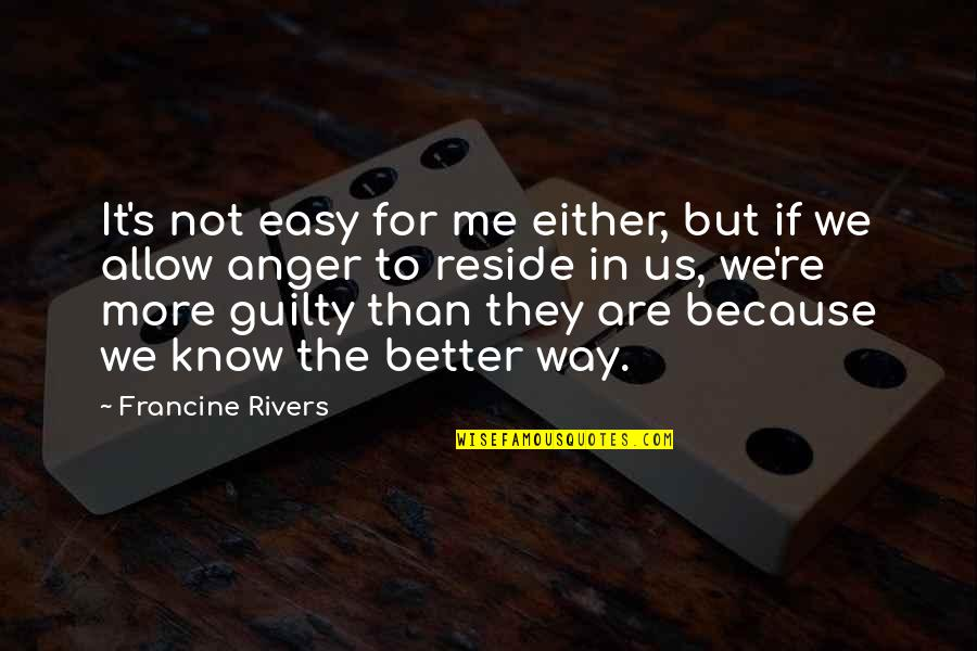 If It's Not Easy Quotes By Francine Rivers: It's not easy for me either, but if