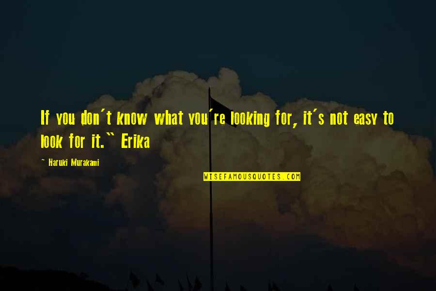 If It's Not Easy Quotes By Haruki Murakami: If you don't know what you're looking for,