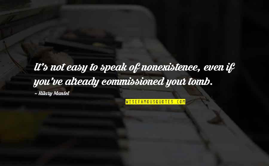 If It's Not Easy Quotes By Hilary Mantel: It's not easy to speak of nonexistence, even