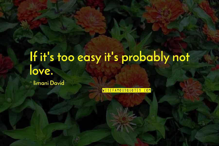 If It's Not Easy Quotes By Iimani David: If it's too easy it's probably not love.