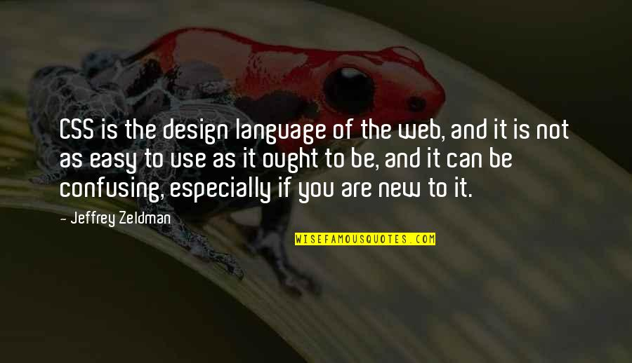If It's Not Easy Quotes By Jeffrey Zeldman: CSS is the design language of the web,