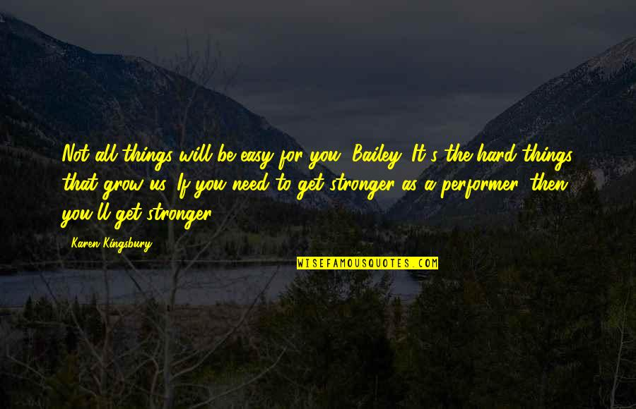 If It's Not Easy Quotes By Karen Kingsbury: Not all things will be easy for you,