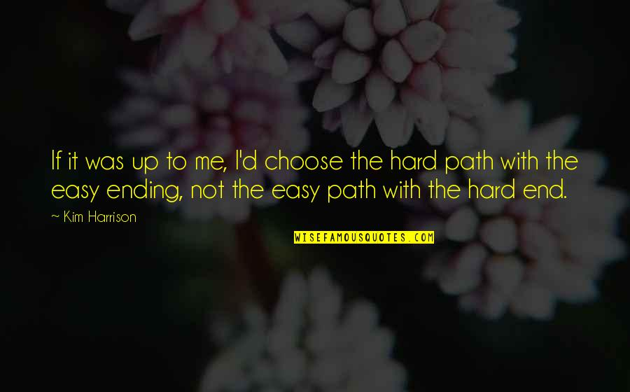 If It's Not Easy Quotes By Kim Harrison: If it was up to me, I'd choose
