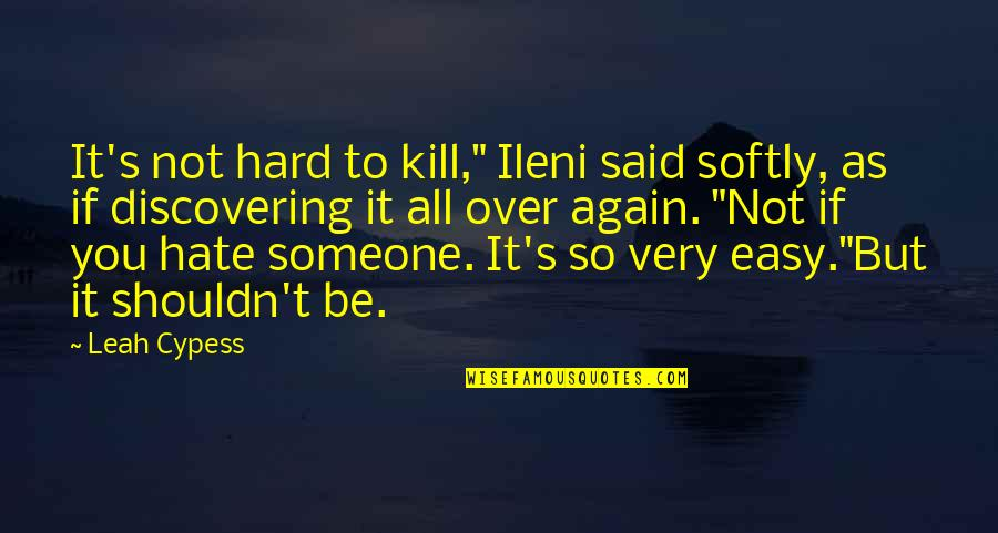 "If It's Not Easy Quotes By Leah Cypess: It's not hard to kill,"" Ileni said softly,"